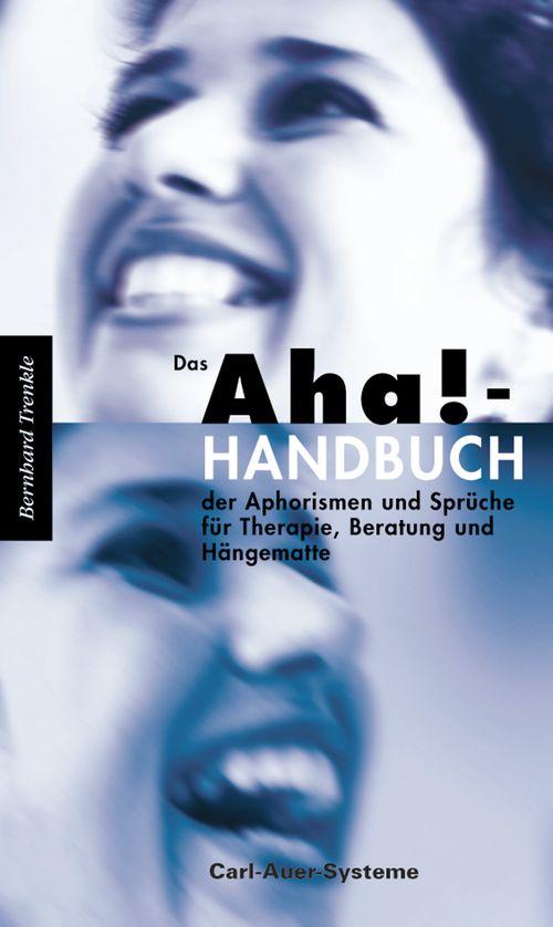 Das Aha!-Handbuch der Aphorismen und Sprüche für Therapie, Beratung und Hängematte