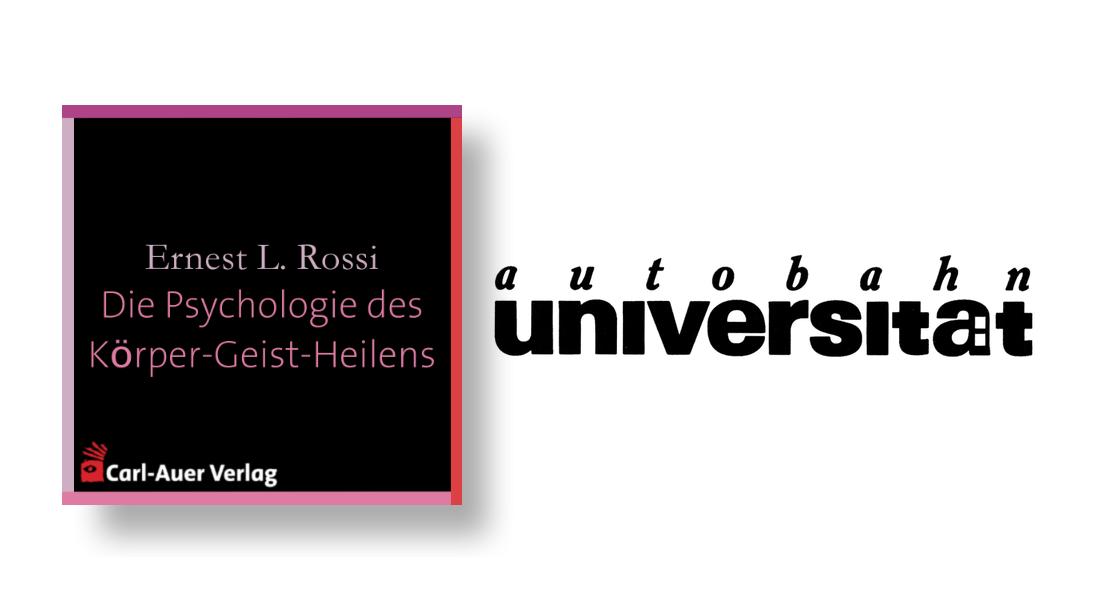 autobahnuniversität / Ernest L. Rossi - Die Psychologie des Körper-Geist-Heilens