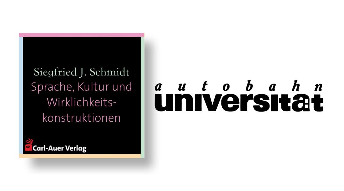 autobahnuniversität / Siegfried J. Schmidt - Sprache, Kultur und Wirklichkeitskonstruktionen