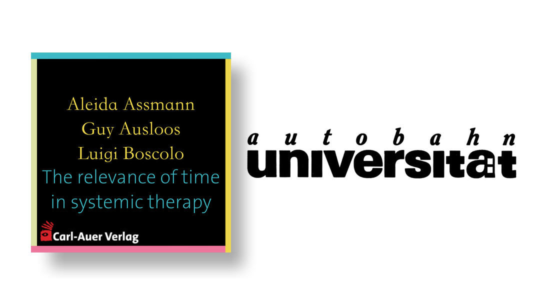 autobahnuniversität / Aleida Assmann, Guy Ausloos, Luigi Boscolo - The relevance of time in systemic therapy