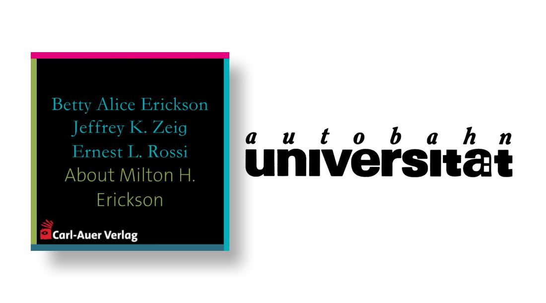autobahnuniversität / Betty Alice Erickson,  Jeffrey K. Zeig,  Ernest L. Rossi - About Milton H. Erickson