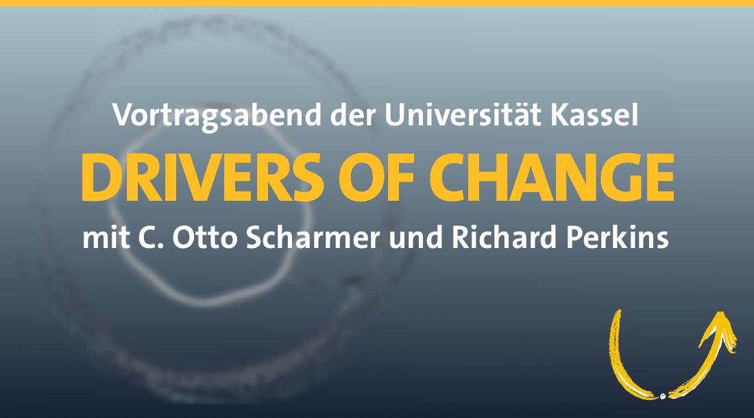 C. Otto Scharmer und Richard Perkins: Drivers of Change an der Universität Kassel