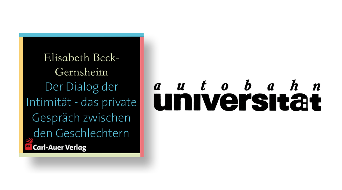 autobahnuniversität / Elisabeth Beck-Gernsheim - Der Dialog der Intimität