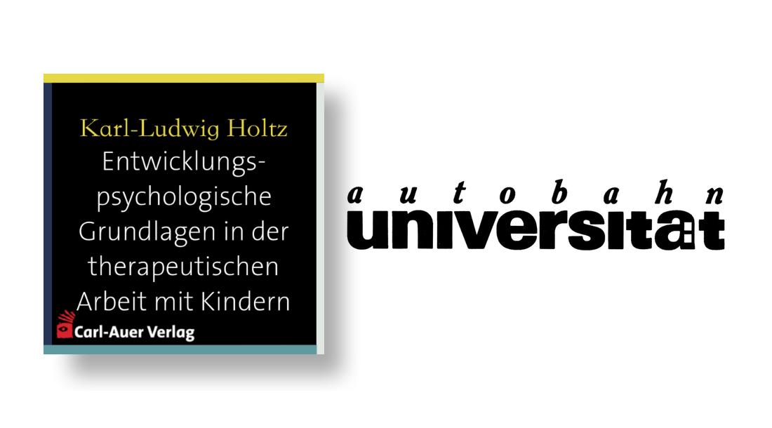 autobahnuniversität / Karl-Ludwig Holtz - Entwicklungspsychologische Grundlagen in der therapeutischen Arbeit mit Kindern