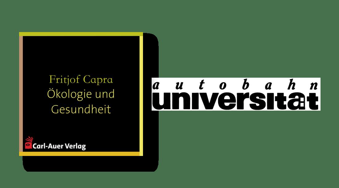 autobahnuniversität / Fritjof Capra - Ökologie und Gesundheit