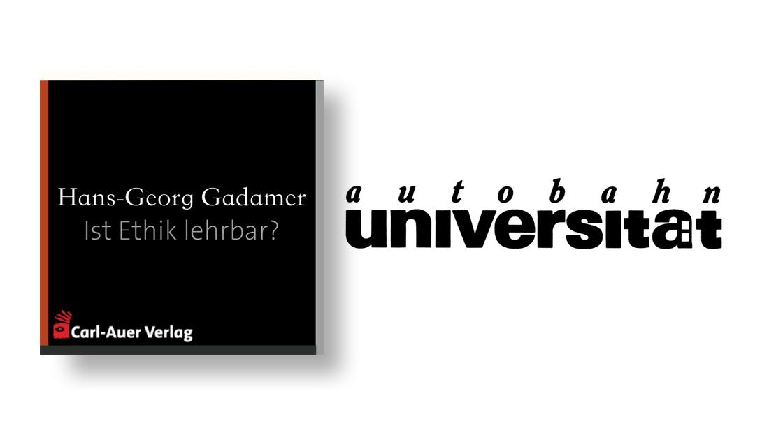 autobahnuniversität / Hans-Georg Gadamer - Ist Ethik lehrbar?