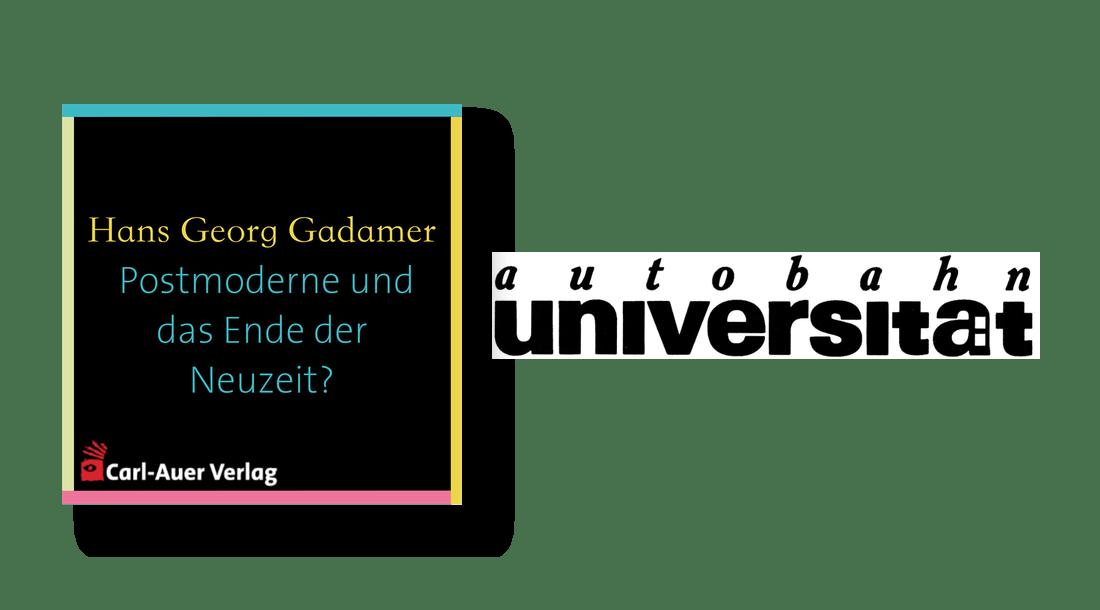 autobahnuniversität / Hans Georg Gadamer - Postmoderne und das Ende der Neuzeit?