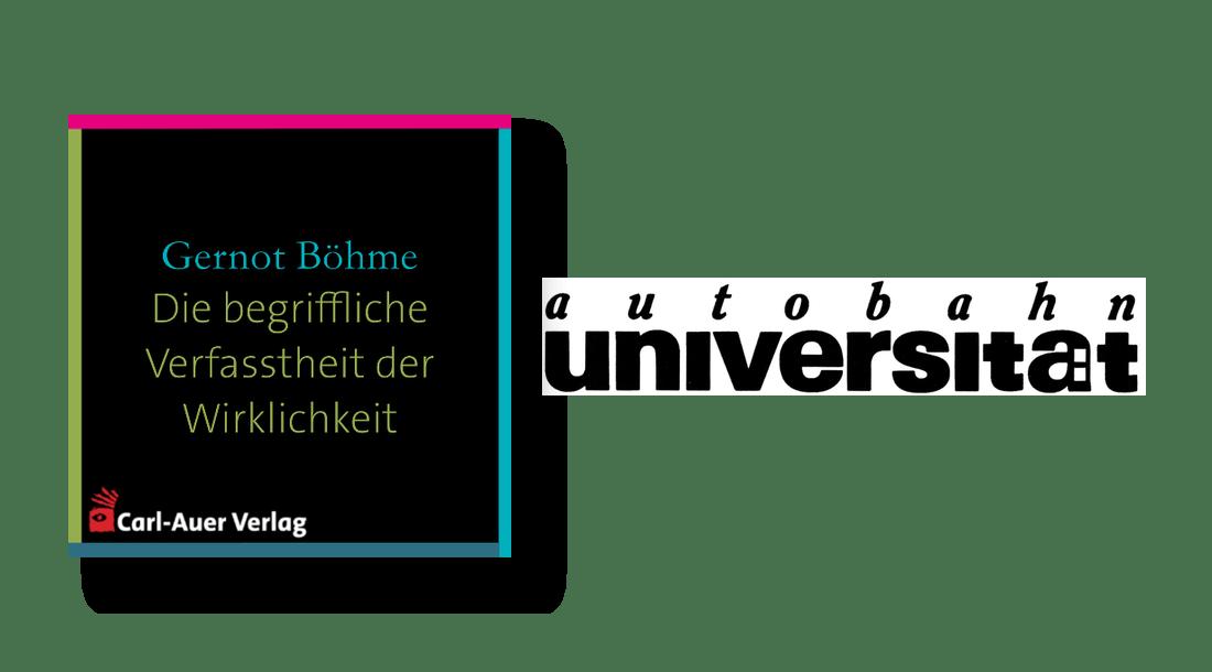 autobahnuniversität / Gernot Böhme - Die begriffliche Verfasstheit der Wirklichkeit