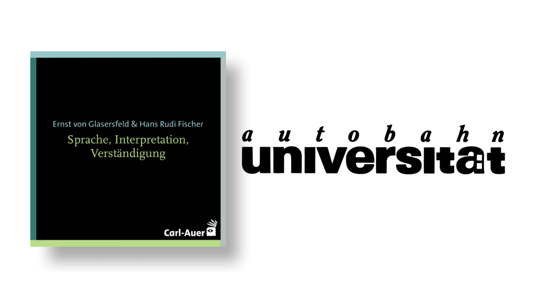 autobahnuniversität / Ernst von Glasersfeld & Hans Rudi Fischer - Sprache, Interpretation, Verständigung
