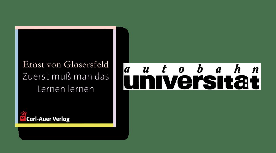 autobahnuniversität / Ernst von Glasersfeld - Zuerst muß man das Lernen lernen
