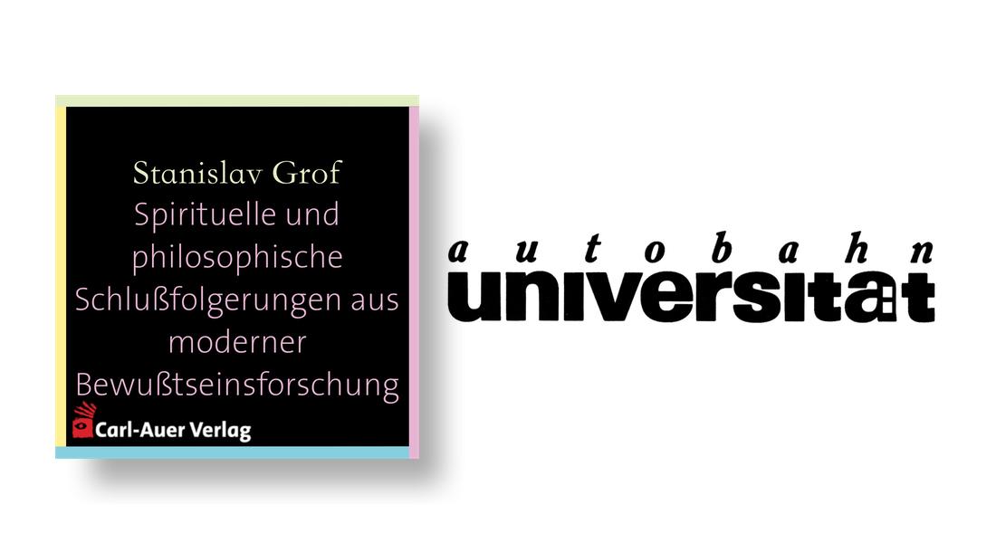 autobahnuniversität / Stanislav Grof - Spirituelle und philosophische Schlußfolgerungen aus moderner Bewußtseinsforschung