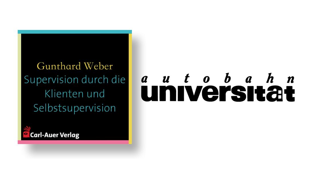 autobahnuniversität / Gunthard Weber - Supervision durch die Klienten und Selbstsupervision