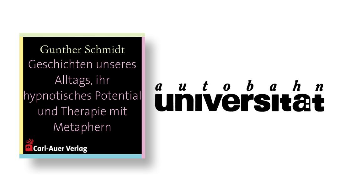 autobahnuniversität / Gunther Schmidt - Geschichten unseres Alltags, ihr hypnotisches Potential und Therapie mit Metaphern