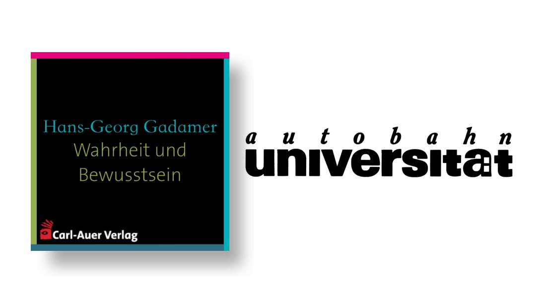 autobahnuniversität / Hans-Georg Gadamer - Wahrheit und Bewusstsein