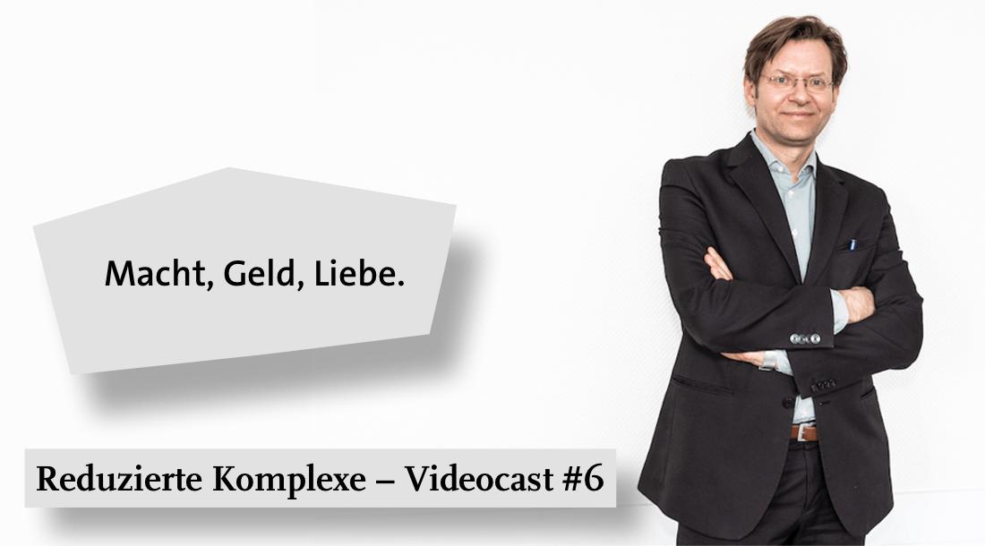 Videocast #6: Macht, Geld, Liebe