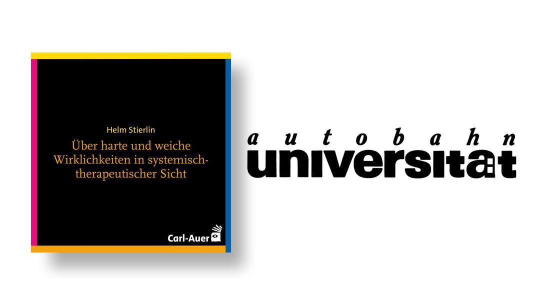 autobahnuniversität / Helm Stierlin - Über harte und weiche Wirklichkeiten in systemisch-therapeutischer Sicht