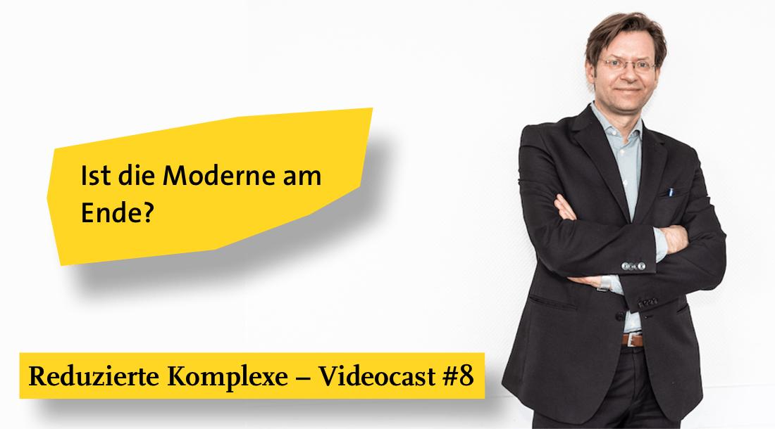 Videocast #8: Ist die Moderne am Ende?