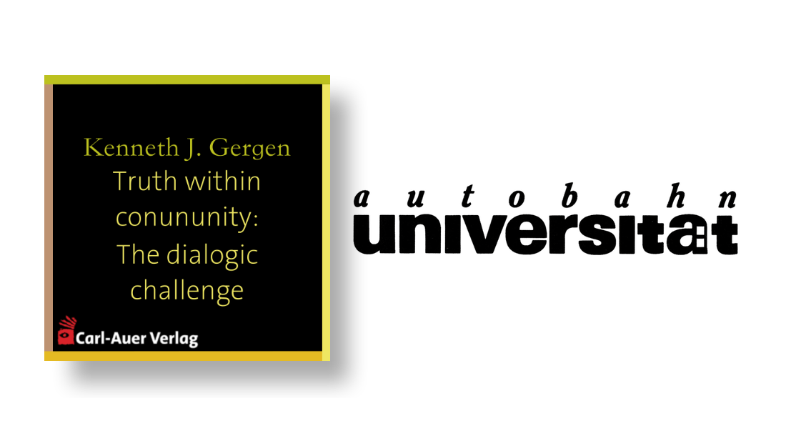 autobahnuniversität / Kenneth J. Gergen - Truth within conununity: The dialogic challenge