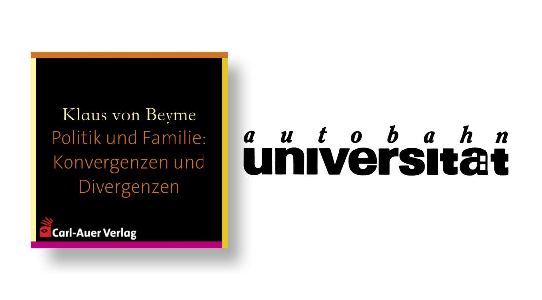autobahnuniversität / Klaus von Beyme - Politik und Familie: Konvergenzen und Divergenzen