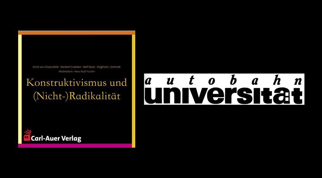 autobahnuniversität / Ernst von Glasersfeld, Norbert Groeben, Ralf Nüse und Siegfried J. Schmidt, Hans Rudi Fischer - Konstruktivismus und (Nicht-)Radikalität