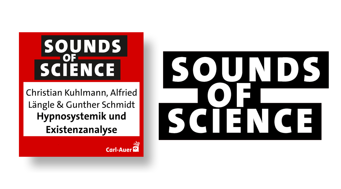 Sounds of Science Spezial / Christian Kuhlmann, Alfried Längle & Gunther Schmidt - Hypnosystemik und Existenzanalyse