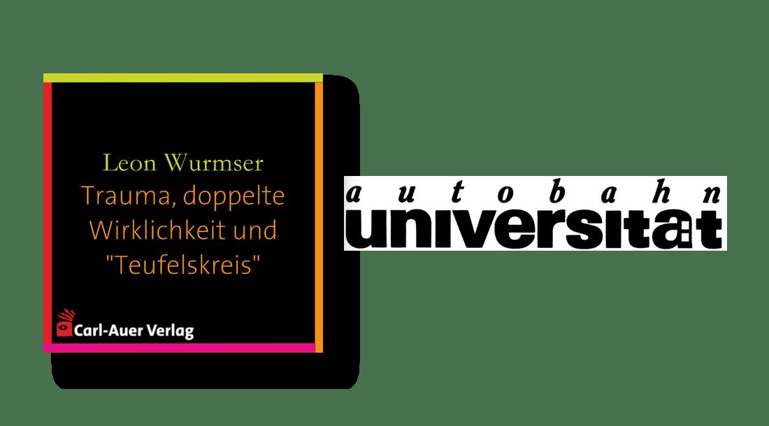 """autobahnuniversität / Leon Wurmser - Trauma, doppelte Wirklichkeit und """"Teufelskreis"""""""