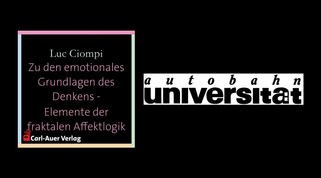 autobahnuniversität / Luc Ciompi - Zu den emotionales Grundlagen des Denkens - Elemente der fraktalen Affektlogik