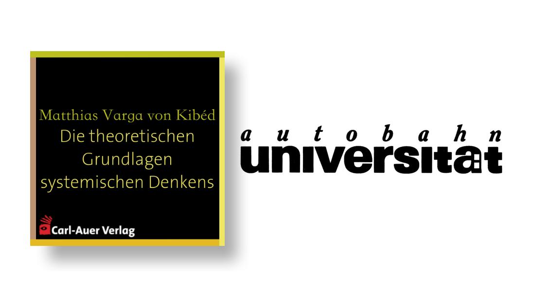 autobahnuniversität / Matthias Varga von Kibéd - Die theoretischen Grundlagen systemischen Denkens