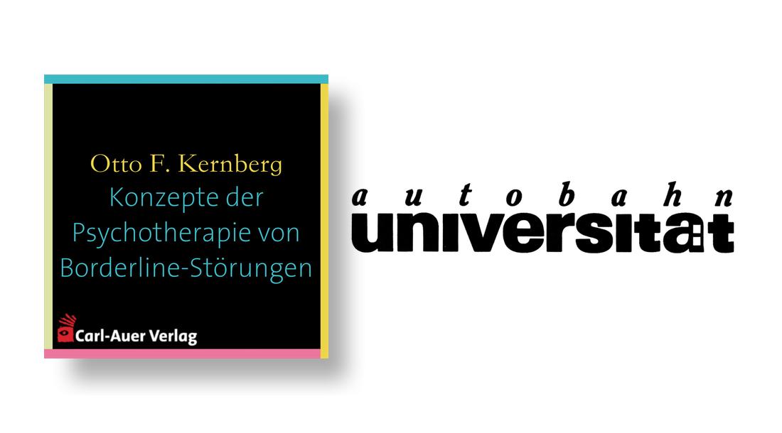 autobahnuniversität / Otto F. Kernberg - Konzepte der Psychotherapie von Borderline-Störungen