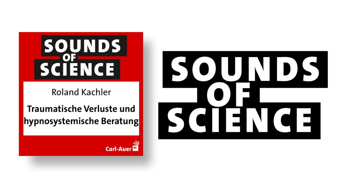 Sounds of Science / Roland Kachler - Traumatische Verluste und hypnosystemische Beratung