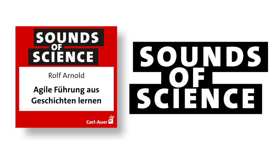 Sounds of Science / Rolf Arnold - Agile Führung aus Geschichten lernen