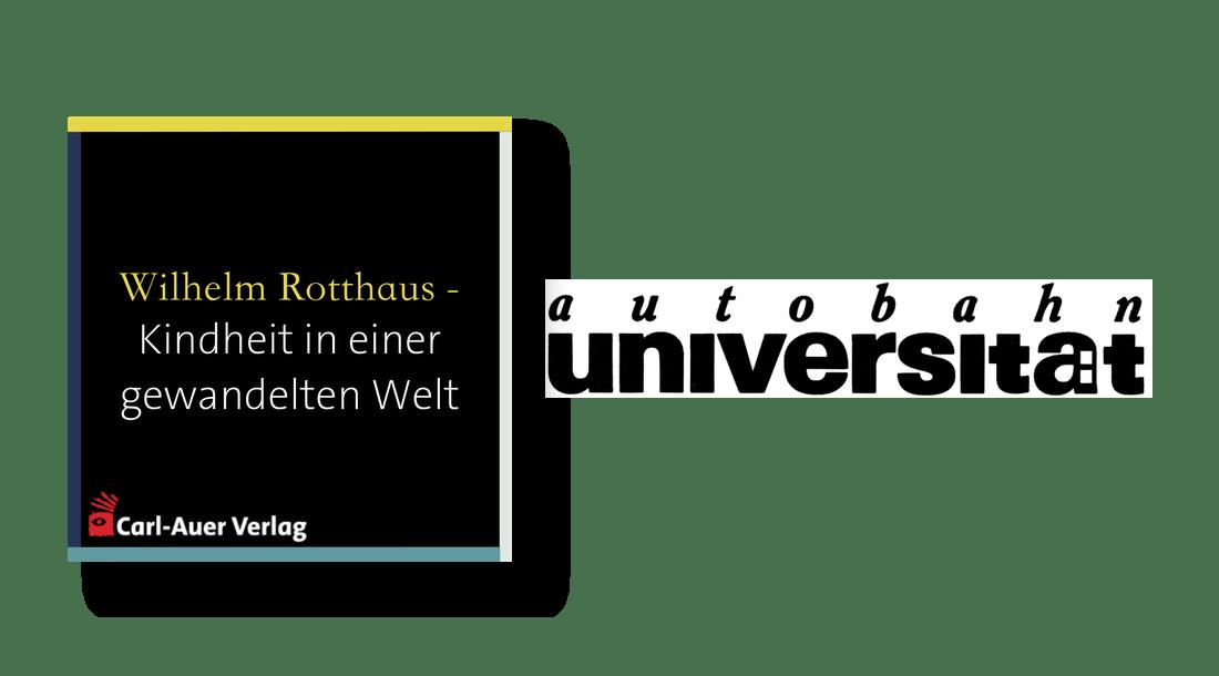 autobahnuniversität / Wilhelm Rotthaus - Kindheit in einer gewandelten Welt