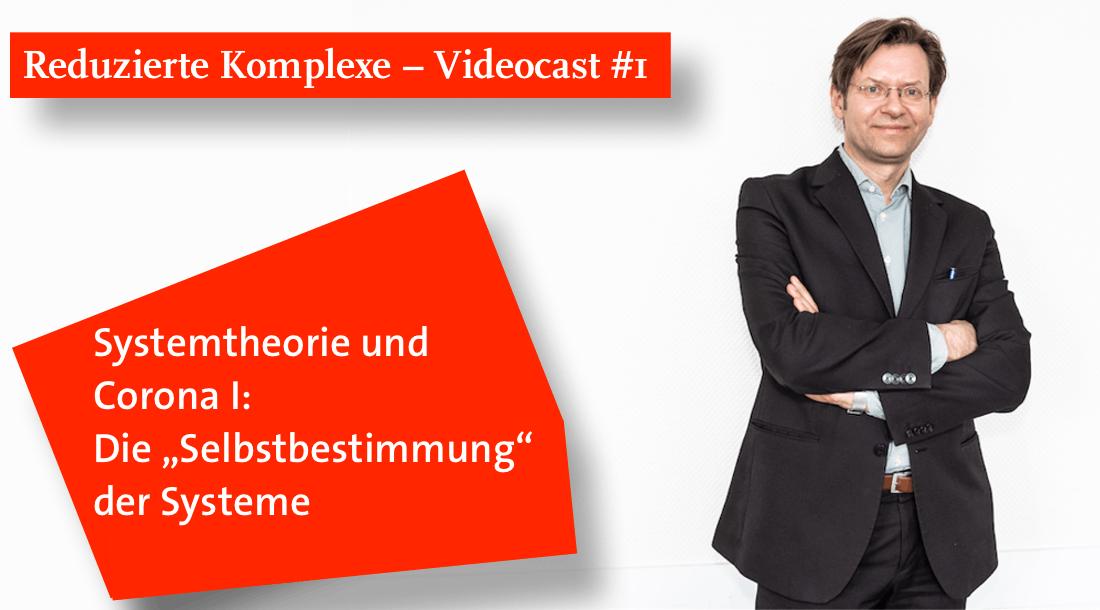 """Videocast #1: Systemtheorie und Corona I: Die """"Selbstbestimmung"""" der Systeme"""