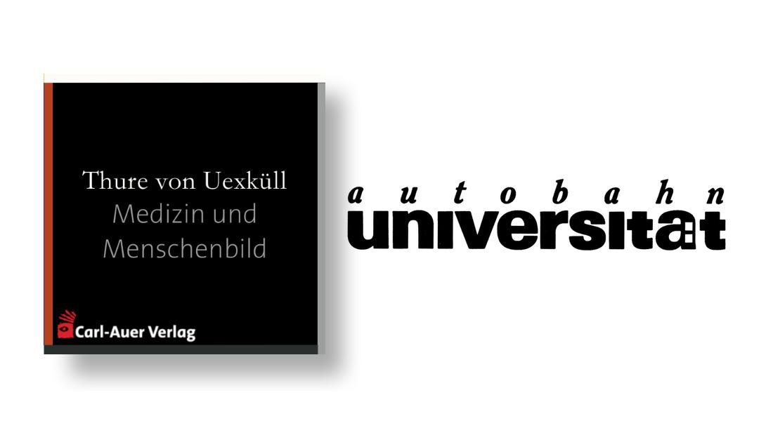 autobahnuniversität / Thure von Uexküll - Medizin und Menschenbild