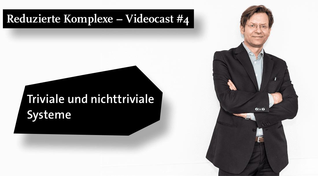 Videocast #4: Triviale und nichttriviale Systeme