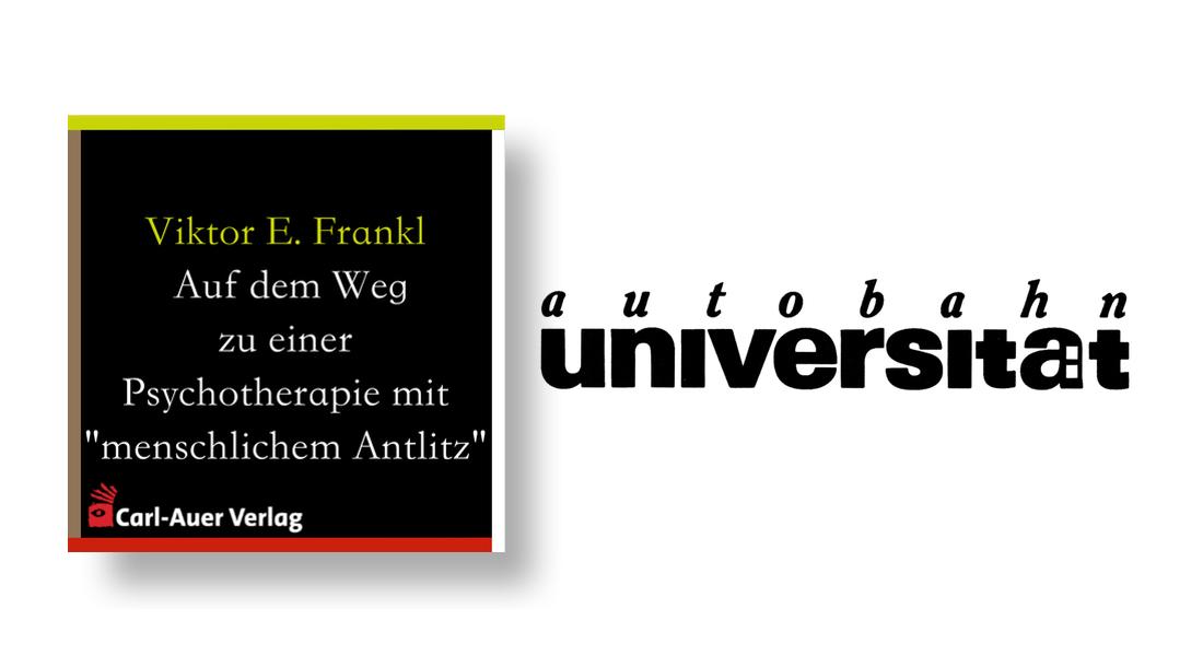 """autobahnuniversität / Viktor E. Frankl - Auf dem Weg zu einer Psychotherapie mit """"menschlichem Antlitz"""""""