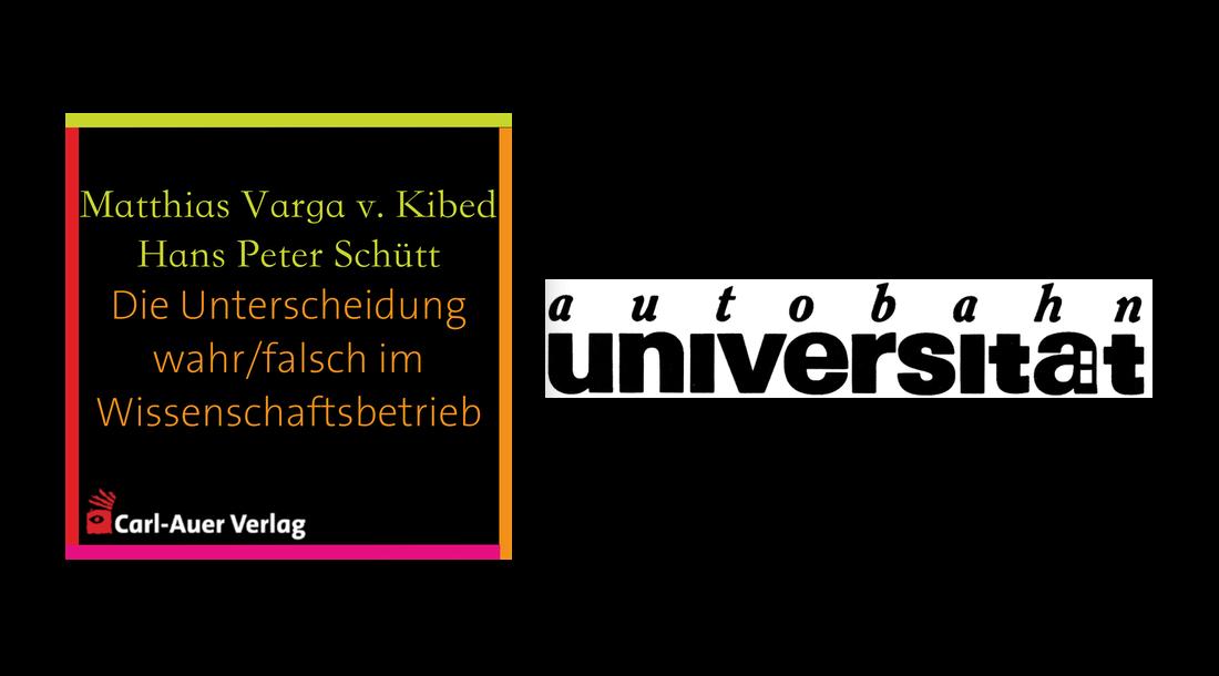 autobahnuniversität / Matthias Varga von Kibed & Hans Peter Schütt - Die Unterscheidung wahr/falsch im Wissenschaftsbetrieb