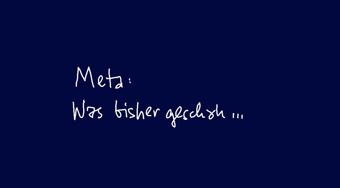 (1) META - Was bisher geschah...