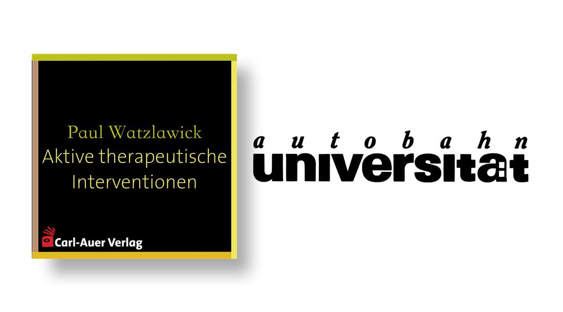autobahnuniversität / Paul Watzlawick - Aktive therapeutische Interventionen