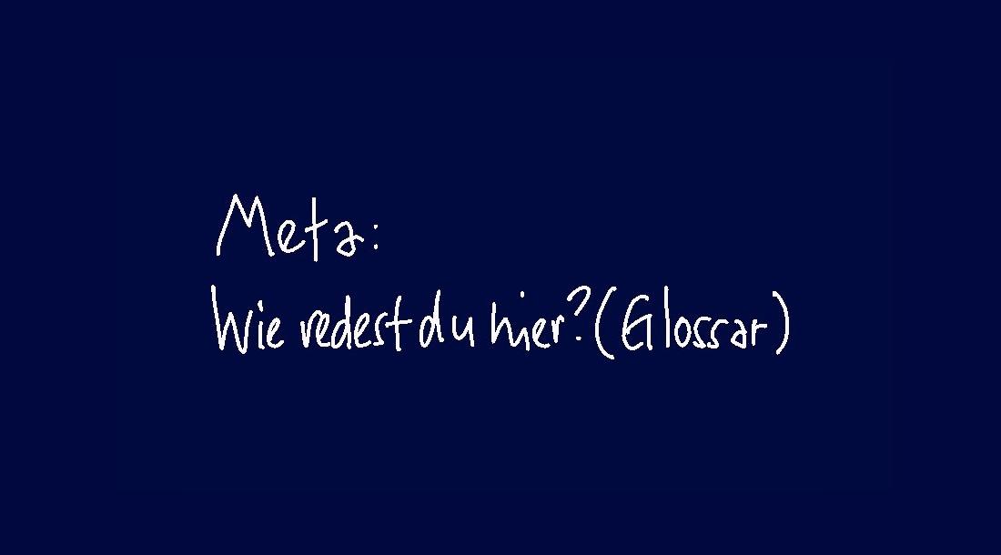 (6) META - Wie redest du hier? (Glossar)