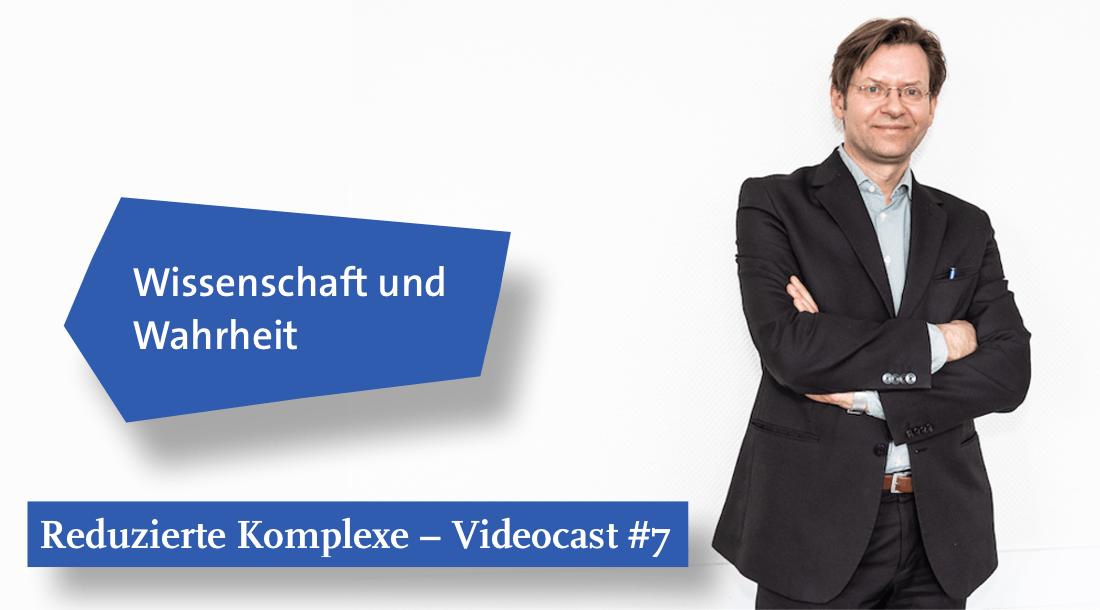 Videocast #7: Wissenschaft und Wahrheit