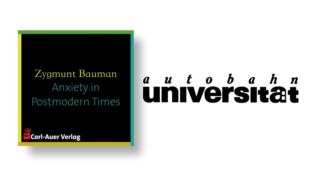 autobahnuniversität / Zygmunt Bauman - Anxiety in Postmodern Times
